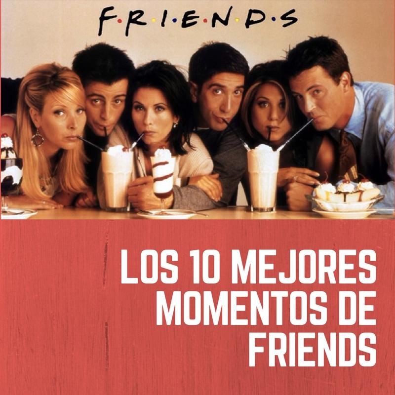 LOS 10 MEJORES MOMENTOS DE FRIENDS. LAS 10 ESCENAS MÁS DIVERTIDAS